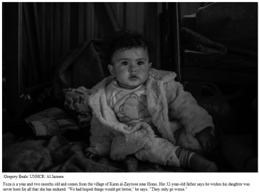 """Foza is a year and two months old and comes from the village of Karm al-Zaytoon near Homs. Her 32-year-old father says he wishes his daughter was never born for all that she has endured. """"We had hoped things would get better,"""" he says. """"They only go worse."""""""